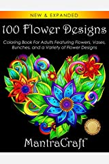 100 Flower Designs: Coloring Book For Adults Featuring Flowers, Vases, Bunches, and a Variety of Flower Designs (Adult Coloring Books) Paperback