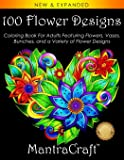 100 Flower Designs: Coloring Book For Adults Featuring Flowers, Vases, Bunches, and a Variety of Flower Designs (Adult…