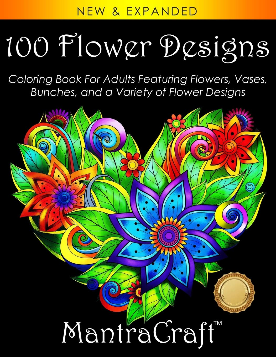 100 Flower Designs: Coloring Book For Adults Featuring Flowers, Vases, Bunches, and a Variety of Flower Designs (Adult Coloring Books)