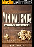 Minimalismus: Weniger ist mehr (Geld sparen, Glücklich sein, Stress bewältigen, Leben vereinfachen, mehr Glück, Minimalismus leben 1)