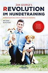 Revolution im Hundetraining: Hundeerziehung durch liebevolles Training (German Edition) Kindle Edition