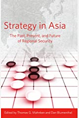 Strategy in Asia: The Past, Present, and Future of Regional Security Kindle Edition