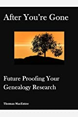 After You're Gone: Future Proofing Your Genealogy Research Kindle Edition