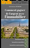 Comment gagner de l'argent avec l'immobilier: location nue, location meublée, location saisonnière (French Edition)