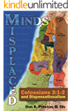 Misplaced Minds: Colossians 3:1-2 and Dispensationalism: Dispelling Dispensationalism