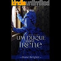 Um Duque para Irene (Belle Époque Livro 5)