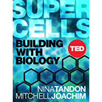 Super Cells: Building with Biology (TED Books Book 41) (English Edition)