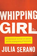 Whipping Girl: A Transsexual Woman on Sexism and the Scapegoating of Femininity Kindle Edition