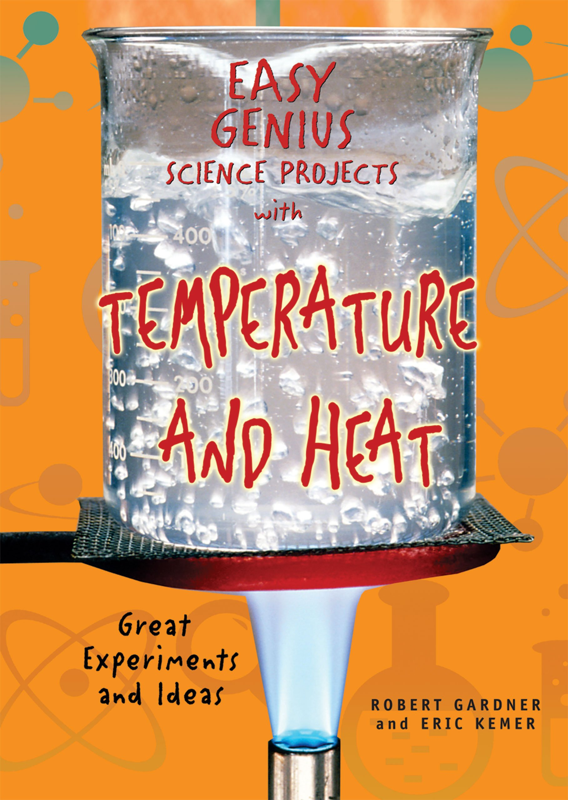 Easy Genius Science Projects With Temperature And Heat Great Experiments Ideas Robert Gardner Eric Kemer 9780766029392 Amazon Books