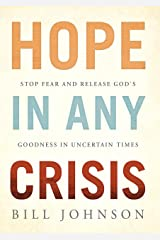HOPE in Any Crisis: Stop Fear and Release God's Goodness In Uncertain Times Kindle Edition