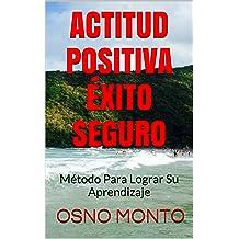 ACTITUD POSITIVA ÉXITO SEGURO: Método Autodirigido de Aprendizaje (Gerencia Del Buen Vivir nº 3) (Spanish Edition) Jan 28, 2014