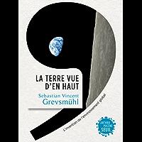 La Terre vue d'en haut. L'Invention de l'environnement global: L'invention de l'environnement global (ANTHROPOCENE)