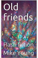 Old friends: Flash fiction Kindle Edition