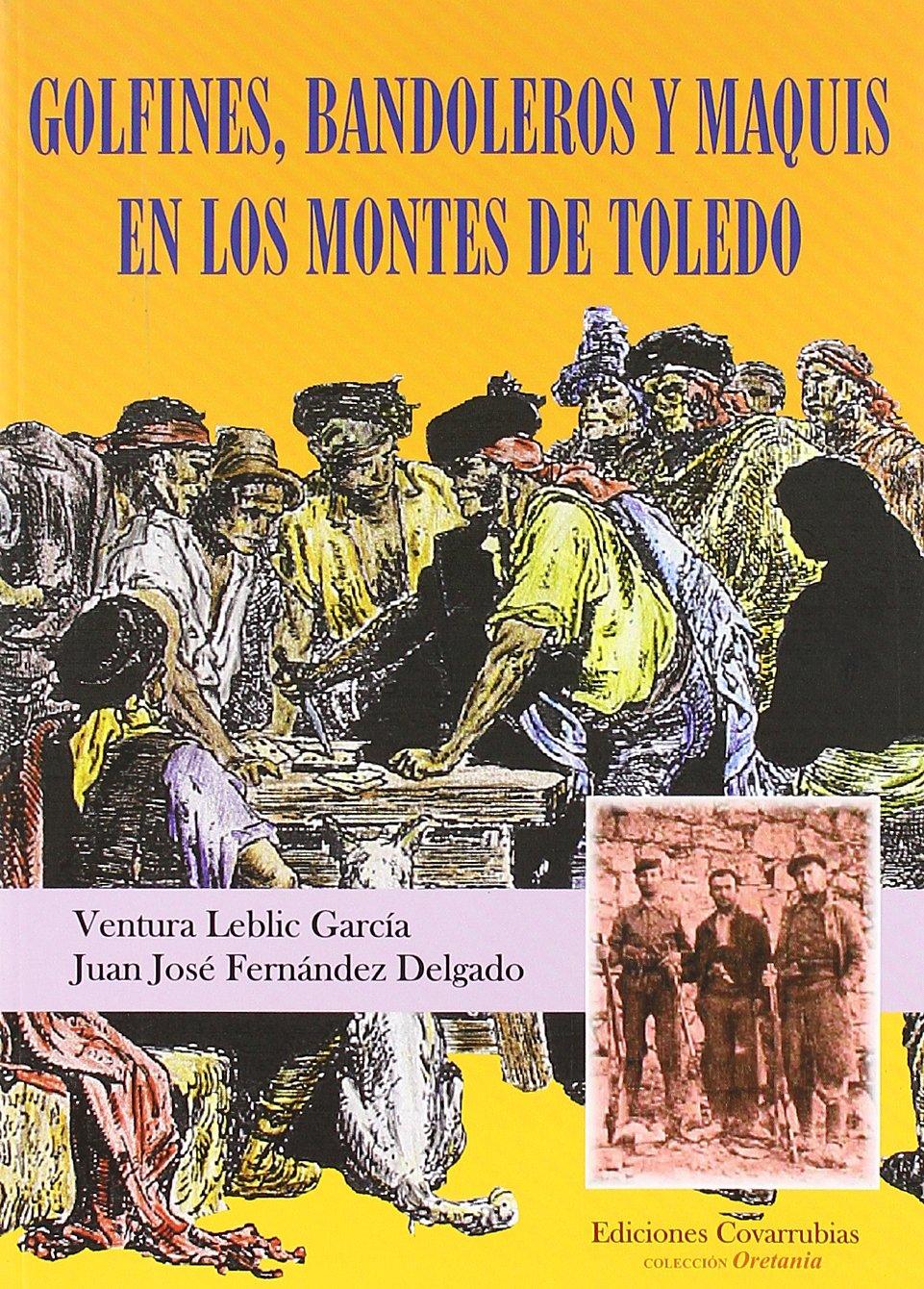 Golfines, Bandoleros Y Maquis En Los Montes De Toledo: Amazon.es: Fernández Delgado, Juan José Leblic García, Buenaventura: Libros