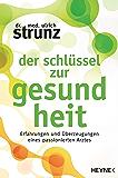 Der Schlüssel zur Gesundheit: Erfahrungen und Überzeugungen eines passionierten Arztes (German Edition)