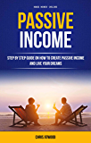 Passive Income: Step By Step Guide On How To Create Passive Income And Live Your Dreams (Make Money Online) (English Edition)
