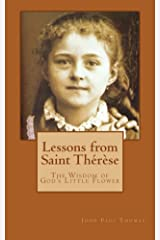 Lessons from Saint Thérèse: The Wisdom of God's Little Flower Kindle Edition