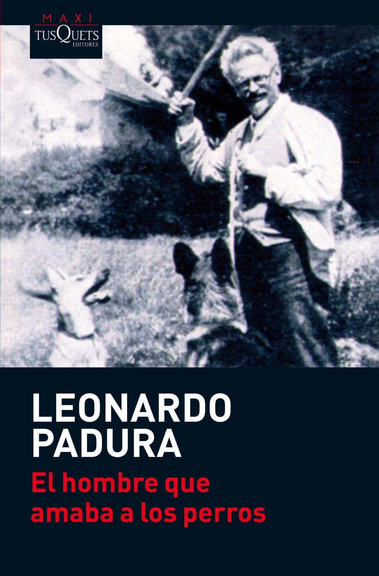 El Hombre Que Amaba A Los Perros (Anglais) Broché – 1 février 2011 LEONARDO PADURA Tusquets Editores 8483835770 Belletristik / Kriminalromane