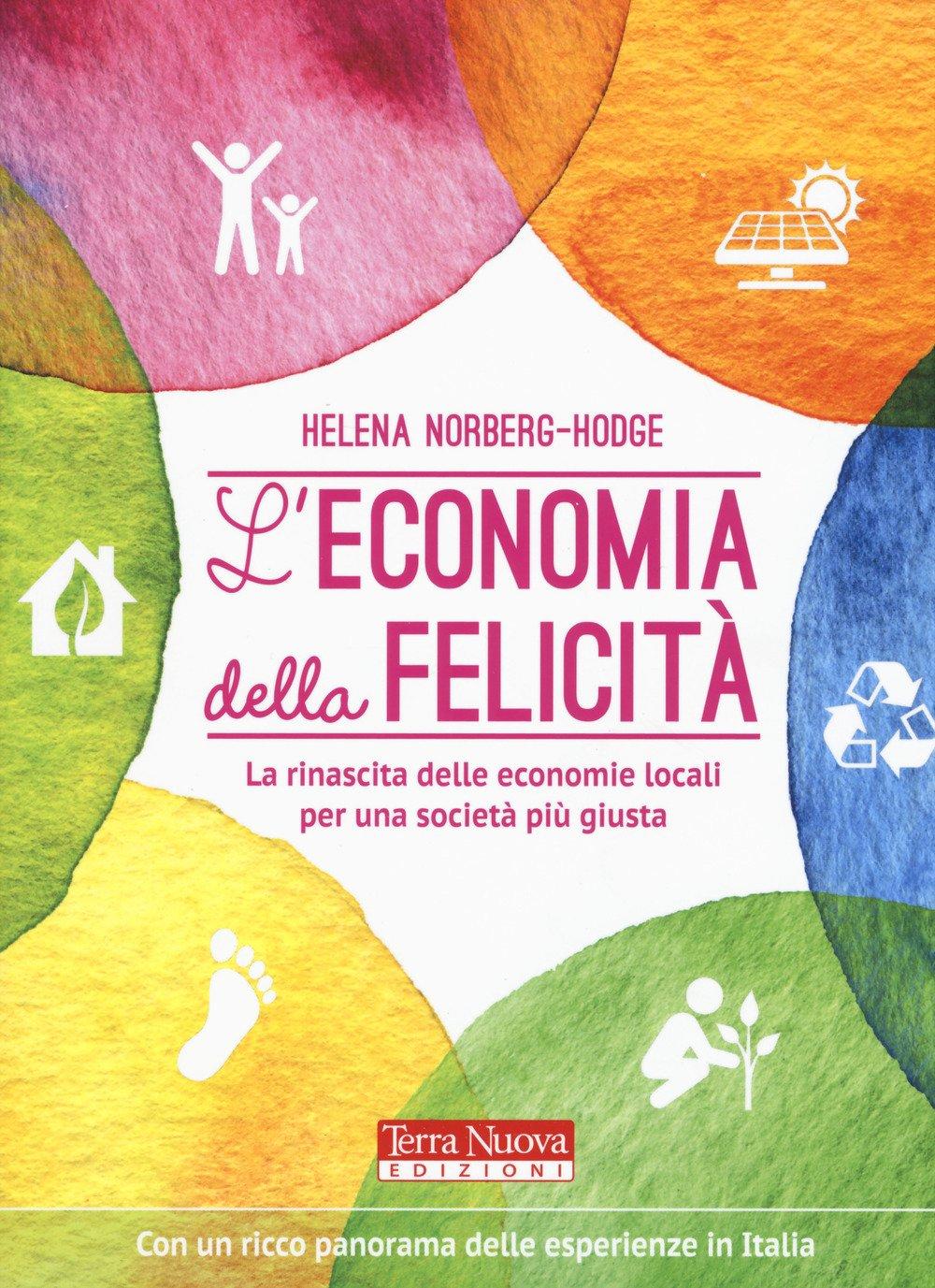 L'economia della felicità. La rinascita delle economie locali per una società più giusta Copertina flessibile – 27 lug 2017 Helena Norberg-Hodge C. Gallia Terra Nuova Edizioni 8866812137