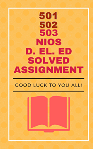 NIOS D.El.Ed Solved Assignment (501;502;503)
