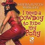 I Need A Cowboy To Ride My Pony