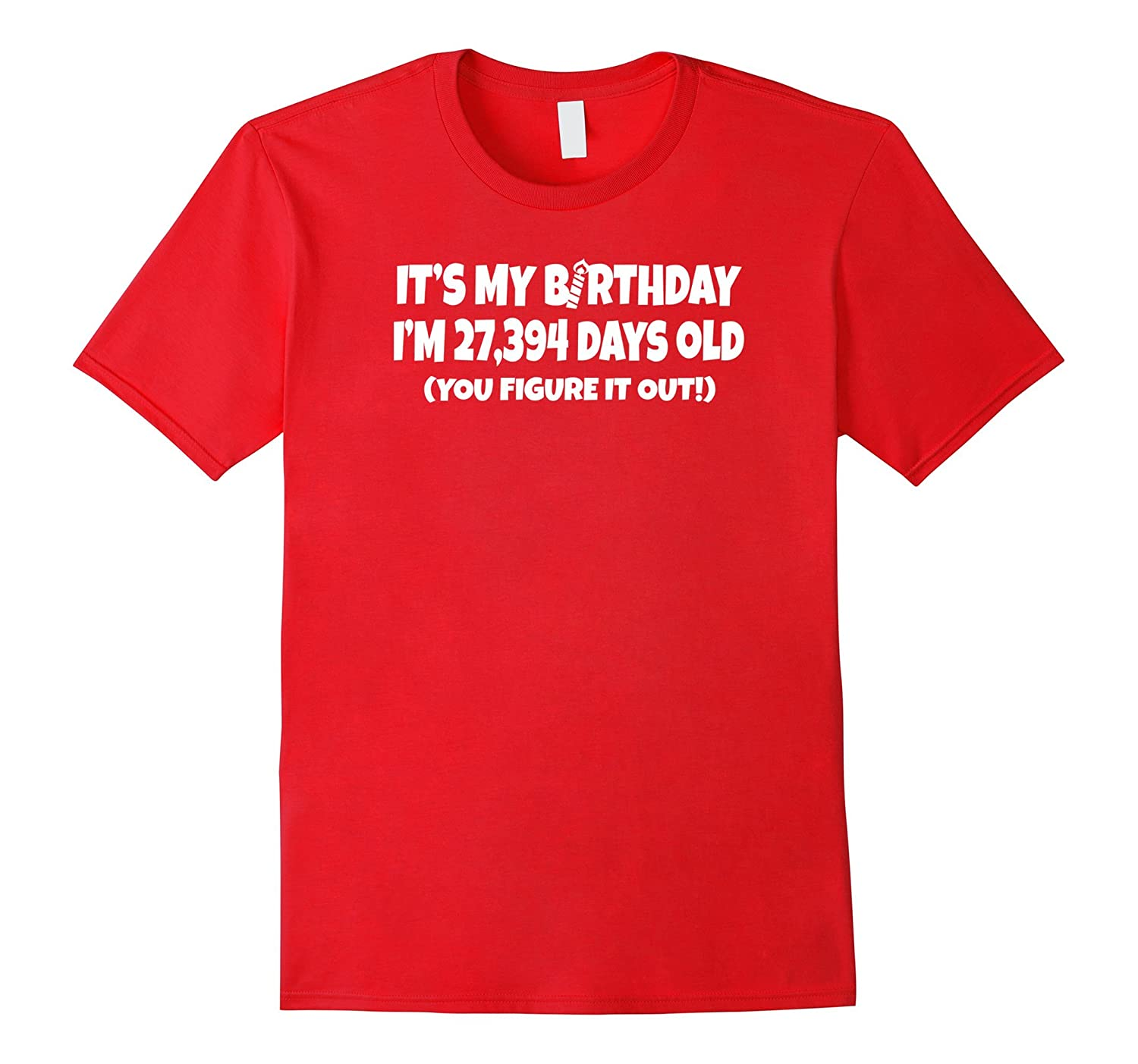 I Am 27,394 Days Old - Happy 75th Birthday T Shirts-FL