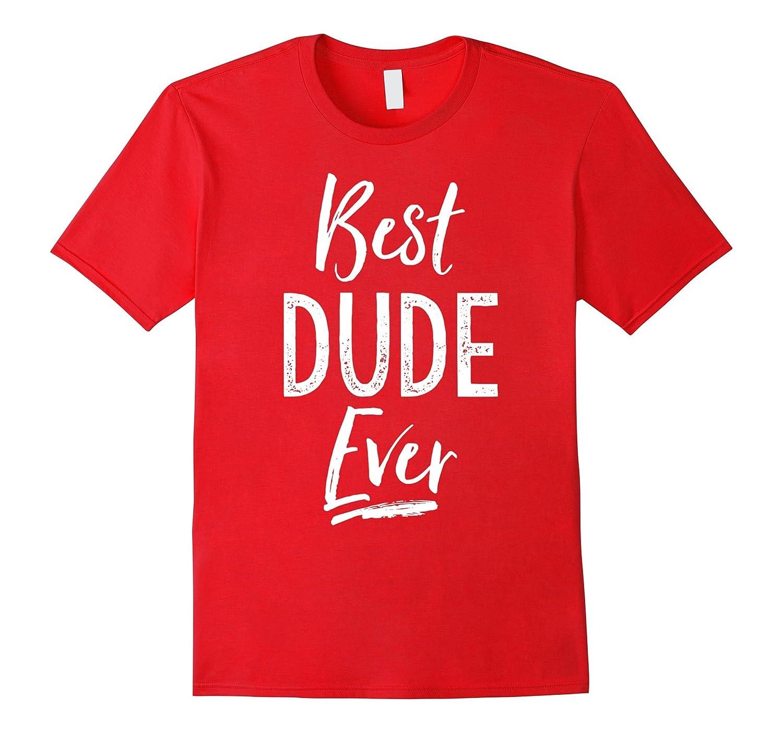 Best Dude Ever T-Shirt gift for boyfriend best guy friend