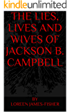 The Lies, Lives and Wives of Jackson B. Campbell
