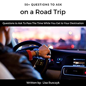 50+ Questions to Ask on a Road Trip: Questions to Ask to Pass the Time While You Get to Your Destination