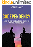 Codependency: A step-by-step guide learn how to let it go and love yourself again