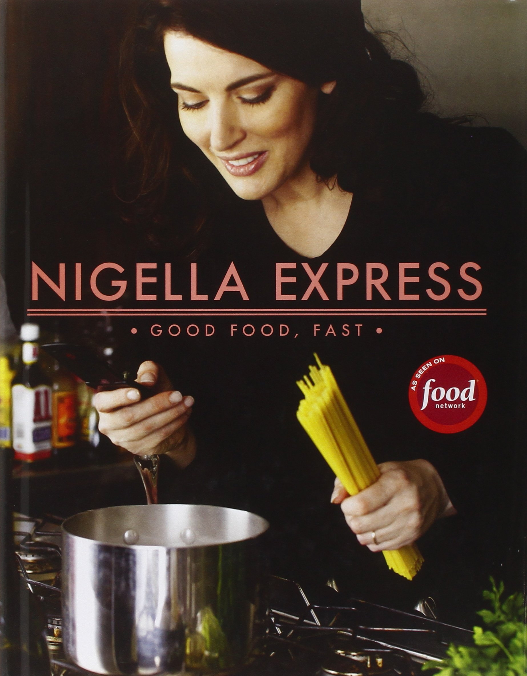 Nigella Express: 130 Recipes for Good Food, Fast by Hyperion Books