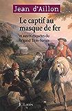 Le Captif au masque de fer et autres enquêtes du brigand Trois-Sueurs (Romans historiques)