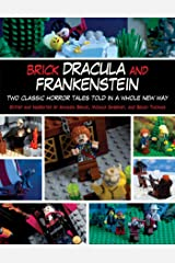 Brick Dracula and Frankenstein: Two Classic Horror Tales Told in a Whole New Way Kindle Edition
