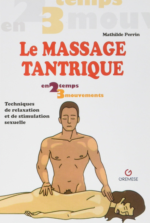Le massage tantrique: Techniques de relaxation et de stimulation sexuelle Poche – 26 janvier 2017 Mathilde Perrin Editions de Grenelle sas 236677124X Couple