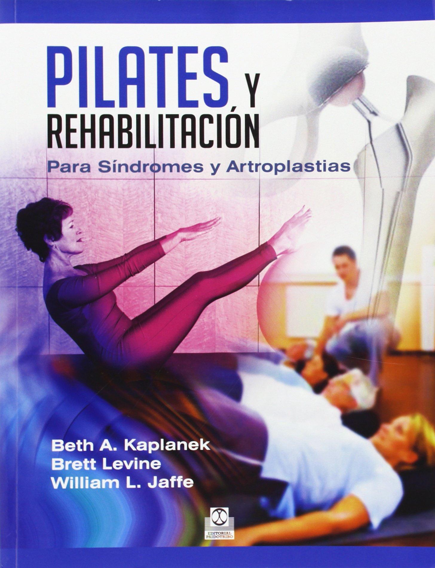 Pilates y rehabilitación. Para síndromes y artroplastias ...