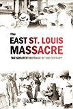The East St. Louis Massacre: The Greatest Outrage of the Century (1917)