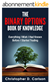 The Binary Options Book Of Knowledge: Everything I Wish I Had Known Before I Started Trading (English Edition)