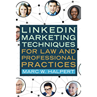 LinkedIn™ Marketing Techniques for Law and Professional Practices