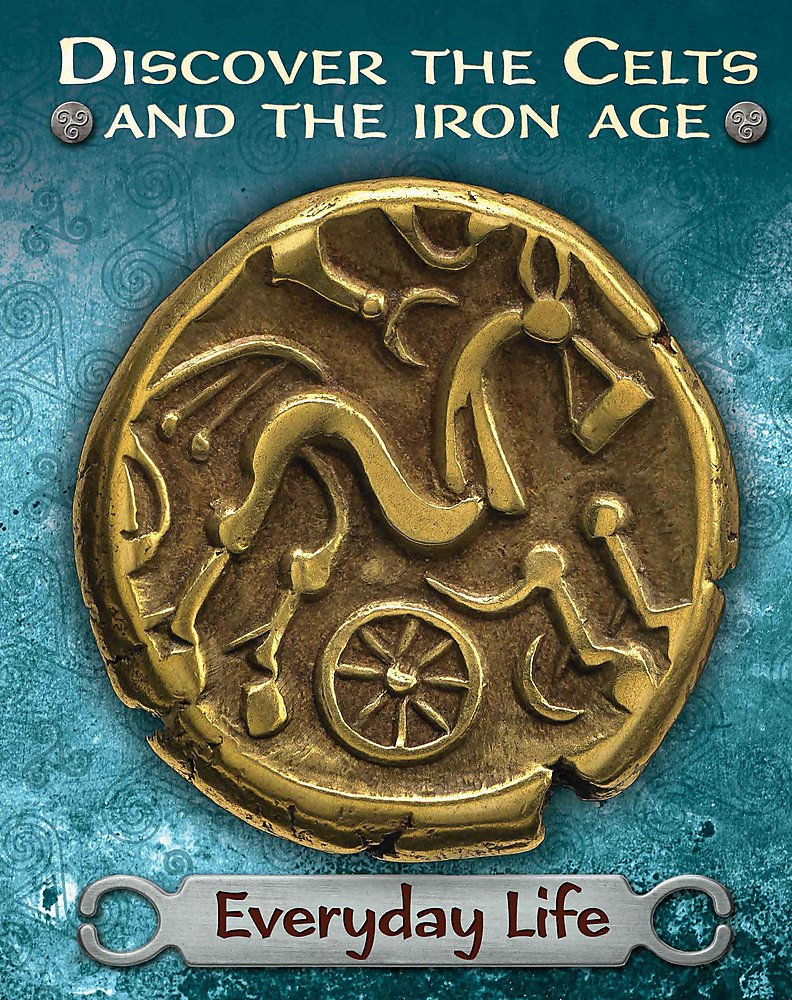 Discover the Celts and the Iron Age: Everyday Life