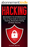 Hacking: Beginner's To Intermediate How to Hack Guide to Computer Hacking, Penetration Testing and Basic Security (Hacking For Beginners, Penetration Testing, ... How to Hack Book 1) (English Edition)