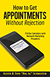How to Get Appointments Without Rejection: Fill Our Calendars with Network Marketing Prospects