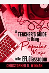 A Teacher's Guide to Using Popular Music in the EFL Classroom (EFL Inspiration Book 1) Kindle Edition