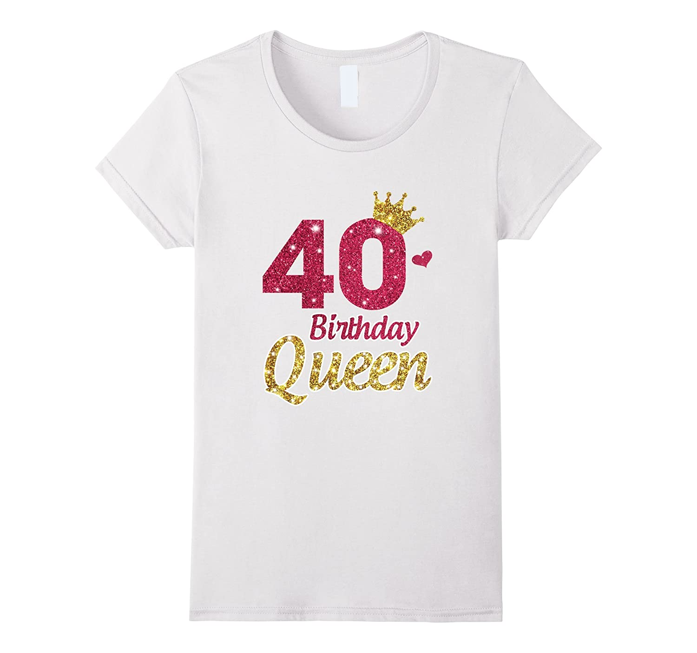 Womens 40th Birthday Girl T Shirt Queen Crown
