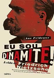 Eu sou dinamite!: A vida de Friedrich Nietzsche