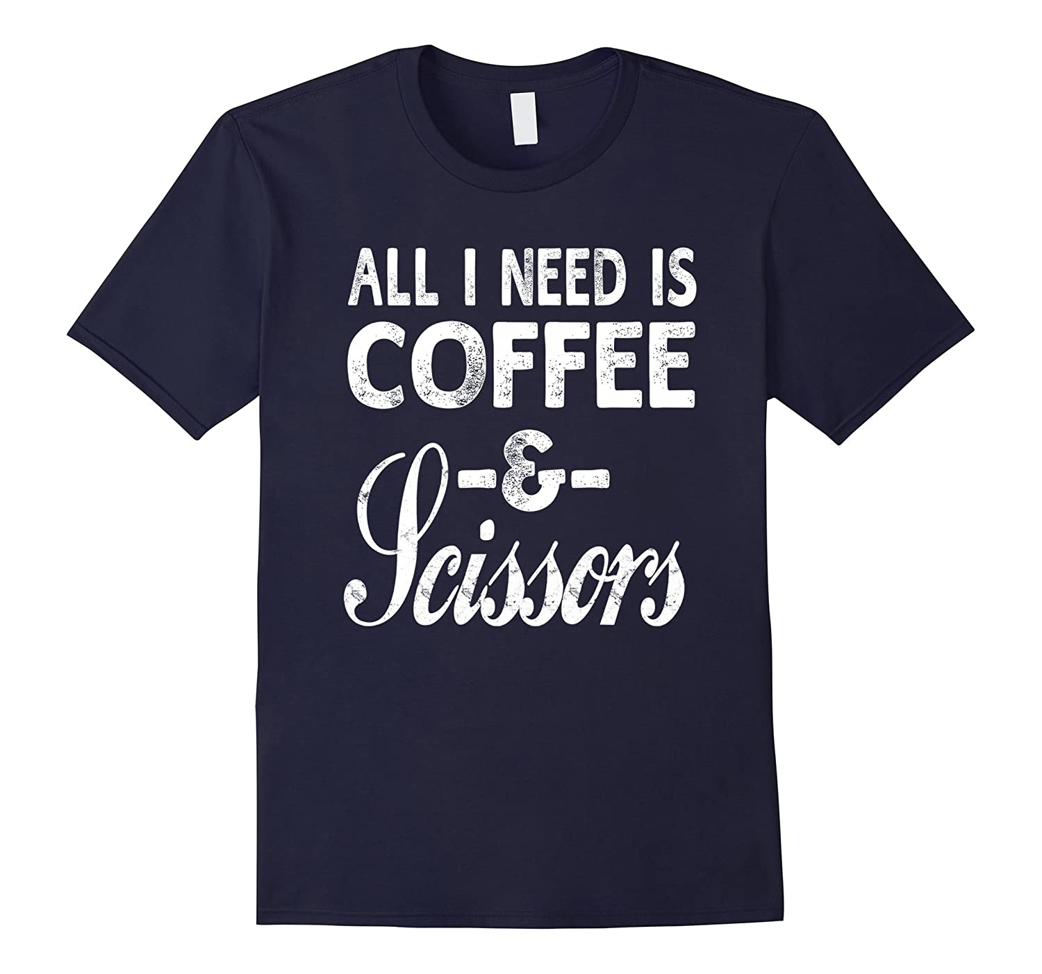 All I Need Is Coffee  Scissors Hairdresser Unisex T-Shirt-TD
