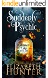 Suddenly Psychic: A Paranormal Women's Fiction Novel (Glimmer Lake Book 1)