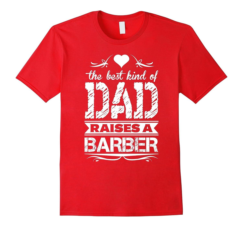 Mens The Best Kind of Dad Raises a Barber-Vaci