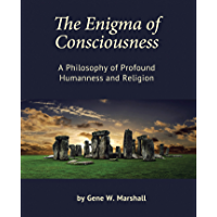The Enigma of Consciousness: A Philosophy of Profound Humanness and Religion