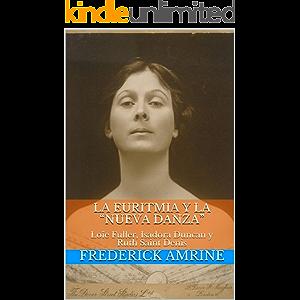 """La euritmia y la """"nueva danza"""": Loïe Fuller, Isadora Duncan y Ruth Saint Denis (Spanish Edition)"""