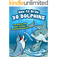 How to Draw 30 Dolphins: The Step by Step Book to Draw 30 Different Dolphins